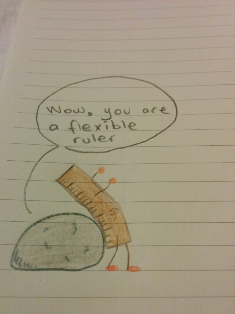 Wow, you are a flexible ruler