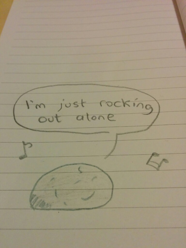 I'm just rocking out alone